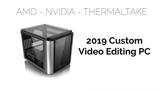 2019 Custom Video Editing PC – Mid Range